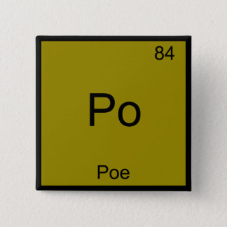 Po - Poe Funny Chemistry Element Symbol T-Shirt 2 Inch Square Button
