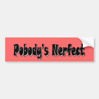 Pobody's Nerfect Bumper Sticker