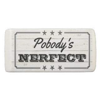 Pobody's Nerfect Funny Nobody's Perfect Humorous Eraser
