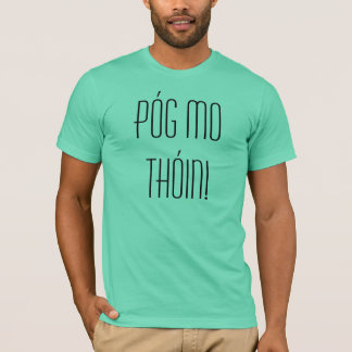 Pog Mo Thoin! Kiss My (Butt) - in Irish! T-Shirt