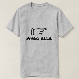Pointing finger with text Avec elle T-Shirt
