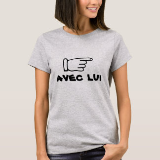Pointing finger with text avec lui T-Shirt