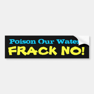Poison Our Water? FRACK NO! Bumper Sticker
