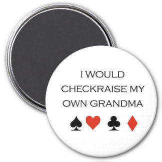 "Poker T-shirts: ""I would checkraise my own grandma Magnet"