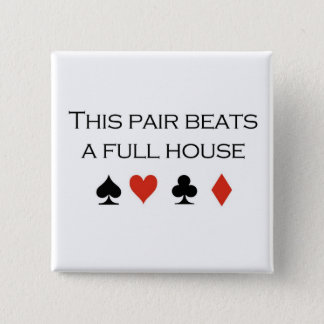 """Poker T-shirts: """"This pair beats a full house"""" 2 Inch Square Button"""