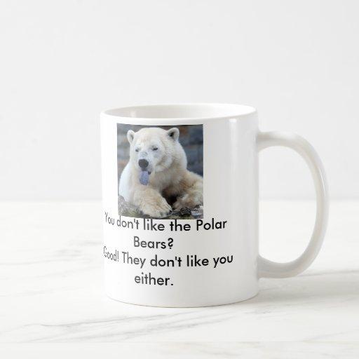 polar-bear-tongue, You don't like the Polar Bea... Mugs