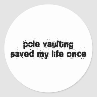 Pole Vaulting Saved My Life Once Round Sticker