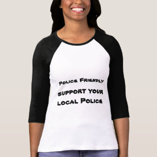 Police Friendly support your local Police T-Shirt