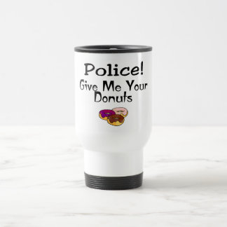 Police! Give Me Your Donuts Travel Mug