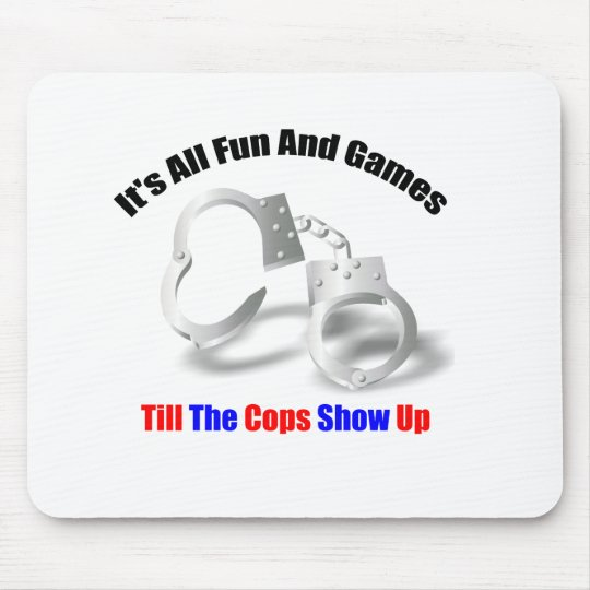 Police Humour - Fun And Games Mousepad