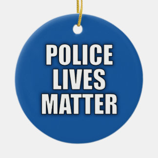 """POLICE LIVES MATTER"" ROUND CERAMIC ORNAMENT"