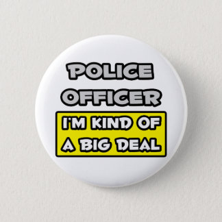Police Officer .. I'm Kind of a Big Deal 2 Inch Round Button
