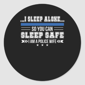 Police Wife Sleep Alone You Can Sleep Safe Classic Round Sticker
