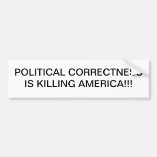 POLITICAL CORRECTNESS IS KILLING AMERICA! BUMPER STICKER