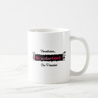 Political Resisterhood Nevertheless She Persisted Coffee Mug