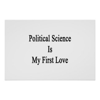 Political Science Is My First Love Poster