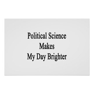 Political Science Makes My Day Brighter Poster