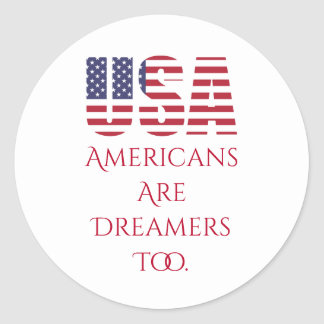 Political USA   Americans Are Dreamers Too   Classic Round Sticker