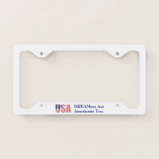 Political USA | DREAMers Are Americans Too License Plate Frame