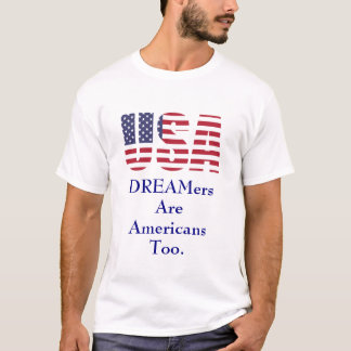 Political   USA   DREAMers Are Americans Too T-Shirt