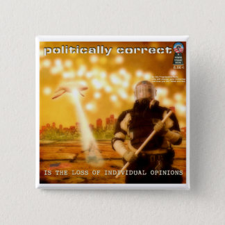 Politically Correct is the Loss of Individuality 2 Inch Square Button