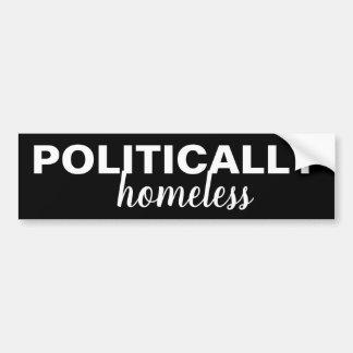 Politically Homeless Bumper Sticker