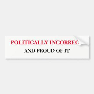 Politically Incorrect and Proud Bumper Sticker
