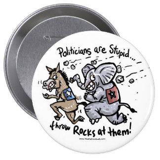 Politicians are Stupid 4 Inch Round Button