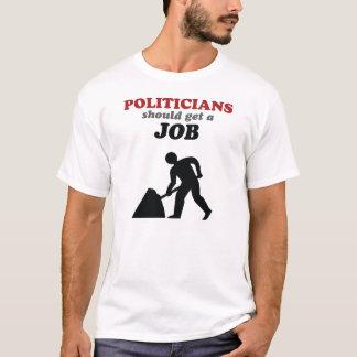 Politicians Should Get a Job T-Shirt