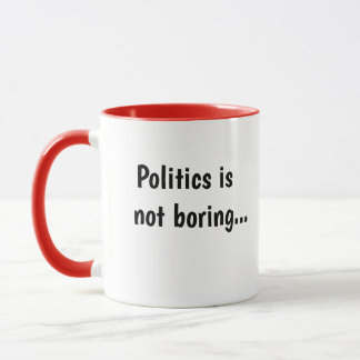 Politics Not Boring Cruel Funny Politician Quote Mug
