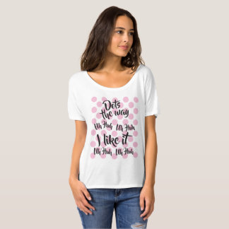 Polka Dots That's The Way I Like It T-shirt