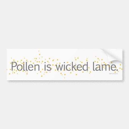 Pollen is wicked lame. bumper stickers