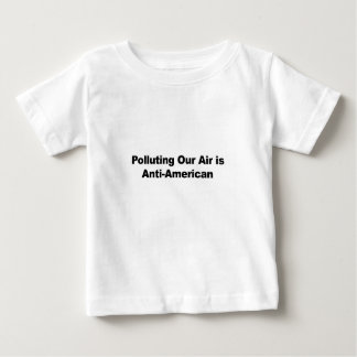 Polluting Our Air is Anti-American Baby T-Shirt