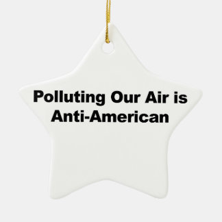 Polluting Our Air is Anti-American Ceramic Ornament