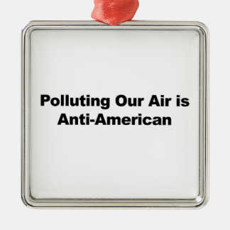 Polluting Our Air is Anti-American Metal Ornament