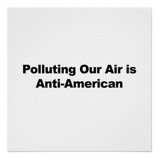Polluting our Air is Anti-American Perfect Poster
