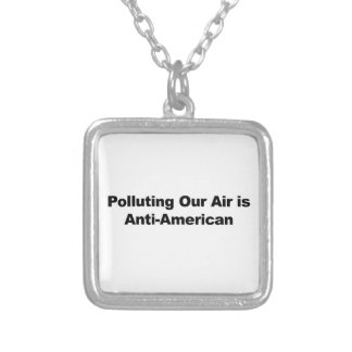 Polluting Our Air is Anti-American Silver Plated Necklace