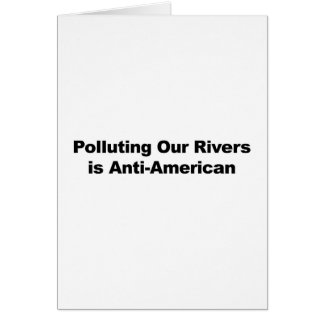Polluting Our Rivers is Anti-American Card