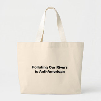 Polluting Our Rivers is Anti-American Large Tote Bag