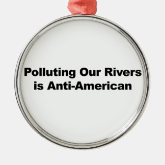 Polluting Our Rivers is Anti-American Metal Ornament
