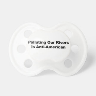 Polluting Our Rivers is Anti-American Pacifier