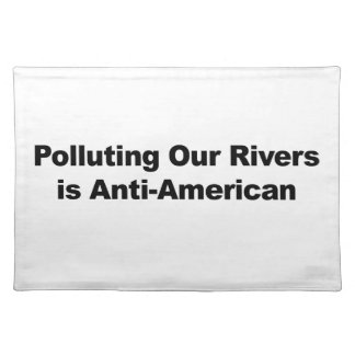 Polluting Our Rivers is Anti-American Placemat