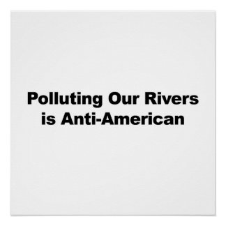 Polluting Our Rivers is Anti-American Poster