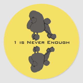 Poodle One is never enough Classic Round Sticker