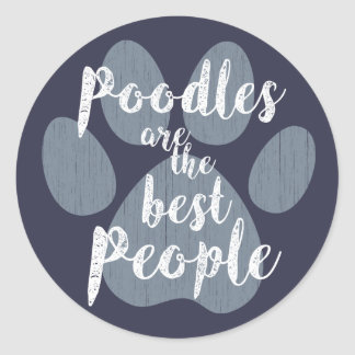 Poodles are the Best People Round Sticker