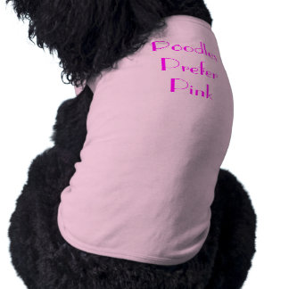 Poodles Prefer Pink Shirt