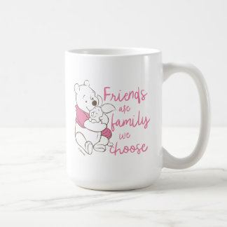 Pooh & Piglet | Friends are Family We Choose Coffee Mug