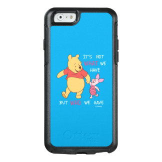 Pooh & Piglet | It's Not What We Have Quote OtterBox iPhone 6/6s Case