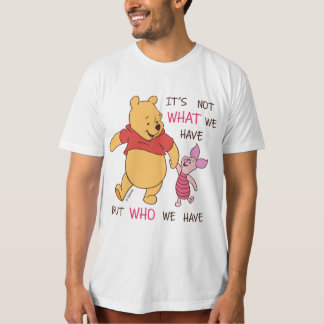 Pooh & Piglet   It's Not What We Have Quote T-Shirt