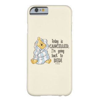 Pooh   Today is Cancelled Quote Barely There iPhone 6 Case